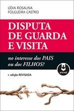 DISPUTA DE GUARDA E VISITA:NO INTERESSE DOS PAIS