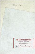 Os Antimodernos, de Joseph de Maistre a Roland Barthes