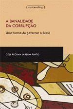 A Banalidade Da Corrupção - Uma Forma De Governar O Brasil