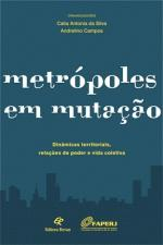 Metrópoles Em Mutacao: Dinamicas Territoriais, Relacões De Poder E Vida Coletiva