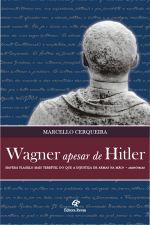 Wagner Apesar de Hitler: Haverá Flagelo Mais Terrível do que a Injustica de Armas na Mão? - Aristóteles