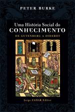Uma História Social do Conhecimento - Vol. I - de Gutenberg a Diderot