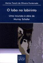 Lobo no Labirinto, o : uma Incursao a Obra de Murray Schafer