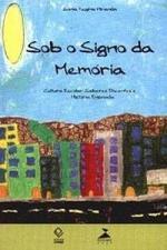 Sob o Signo da Memória: Cultura Escolar, Saberes Docentes e História Ensinada