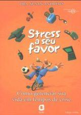 Stress a Seu Favor - Como gerenciar sua vida em tempos de crise