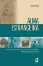 Alma Estrangeira - Pequenas Histórias de Húngaros no Brasil