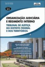 Organizacão Judiciária e Regimento Interno: Tribunal de Justica do Distrito Federal e dos Territórios
