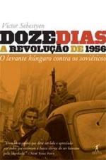 Doze Dias - a Revolução de 1956 - o Levante Húngaro Contra os Soviéticos