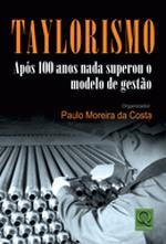 TAYLORISMO APÓS 0 ANOS NADA SUPEROU O MODELO DE GESTÃO
