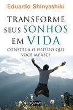 Livro - Transforme Seus Sonhos Em Vida - Construa o Futuro Que ..