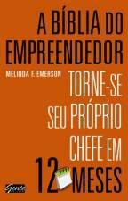 A Biblia do Empreendedor - Torne-se seu Prórpio Chefe em 12 Meses