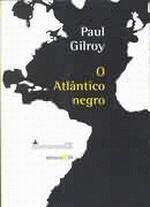 O Atlântico negro : modernidade e dupla consciência