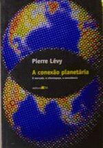 Conexao Planetaria, A - O Mercado, O Ciberespaco, A Consciencia