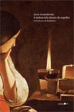 Melancolia Diante do Espelho, A: Três Leituras de Baudelaire - Colecão Fábula