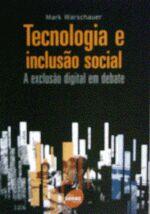 TECNOLOGIA E INCLUSAO SOCIAL-EXCLUSAO D. EM DEBATE