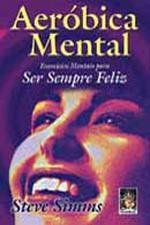 Aeróbica Mental - Exercícios Mentais para Ser Sempre Feliz