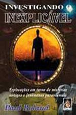 Investigando O Inexplicavel - Exploracoes Em Torno De Misterios Antigos E Fenomenos Paranormais