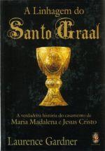 Linhagem do Santo Graal, A: a Verdadeira História do Casamento de Maria Madalena e Jesus Cristo