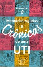 Memorias Agudas e Cronicas de Uma Uti
