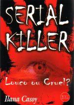 Serial Killer: Louco ou Cruel?