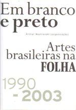 Em branco e preto: Artes brasileiras na Folha (1990-2003)