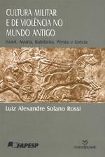 Cultura Militar e de Violência no Mundo Antigo: Israel, Assíria, Babilônia, Pérsia E Grécia