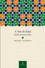 A Arte do Zajal - Estudo de Poética Árabe