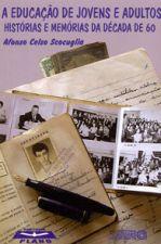 A Educação de Jovens e Adultos - Histórias e Memórias de Década de 60