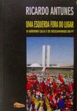Uma Esquerda Fora Do Lugar : O Governo Lula E Os Descaminhos Do PT