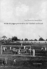 Visão do Jogo - Primórdios do Futebol no Brasil