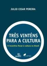 Tres Vintens para a Cultura o Incentivo Fiscal a Cultura no Brasil