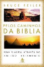 Pelos Caminhos Da Biblia - Uma Viagem Atraves Do Antigo Testamento