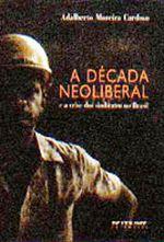 A Década Neoliberal e a Crise dos Sindicatos no Brasil