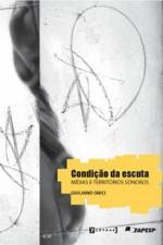 CONDICAO DA ESCUTA - MIDIAS E TERRITORIOS SONOROS