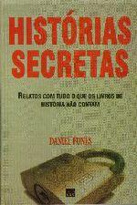 Histórias Secretas - Relatos Com Tudo o Que os Livros de História Não