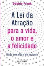 Lei da Atração para a Vida, o Amor e a Felicidade, a