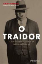 O Traidor - A Verdadeira Historia Da Mafia Americana