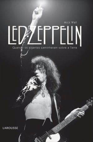 Led Zeppelin: Quando os Gigantes Caminhavam Sobre