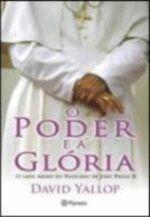 O Poder e a Glória - o Lado Negro do Vaticano de João Paulo Ii