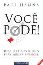 VOCE PODE! : DESCUBRA O CAMINHO PARA MUDAR E VENCER