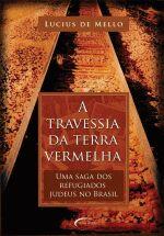 A Travessia da Terra Vermelha uma Saga dos Refugiados Judeus no Brasil