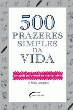 500 Prazeres simples da vida: um guia para você se manter vivo