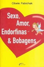 SEXO AMOR ENDORFINAS E BOBAGENS