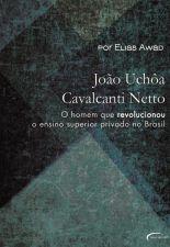 João Uchôa Cavalcanti Netto: o Homem que Revolucionou o Ensino Superior Privado no Brasil