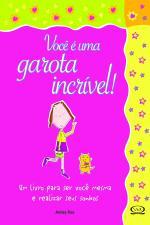 Você é Uma Garota Incrível: um Livro para Ser Você Mesma e Realizar seus Sonhos