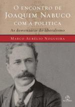 O Encontro de Joaquim Nabuco com a Política