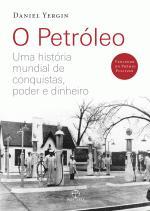 Petróleo - uma História Mundial de Conquistas, Poder e Dinheiro