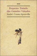 Pequeno Tratado das Grandes Virtudes /// Virtudes. Ética. Filosofia.