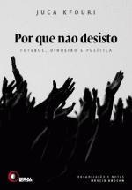 Por Que Não Desisto: Futebol, Dinheiro e Política