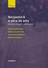 Benjamin e a Obra de Arte: Técnica, Imagem e Percepcão